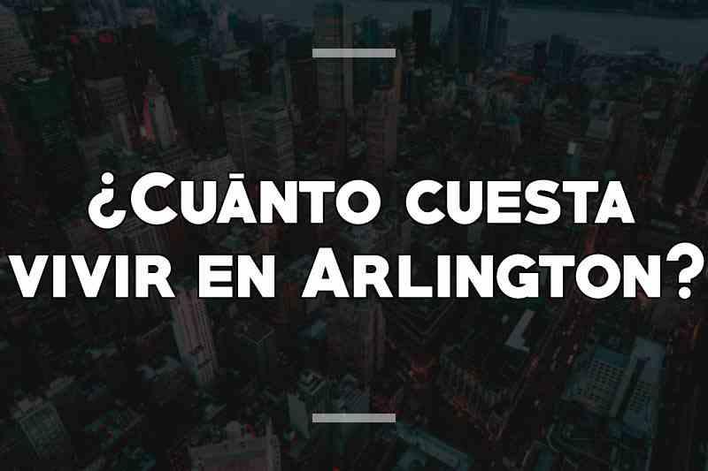 ¿Cuánto cuesta vivir en Arlington