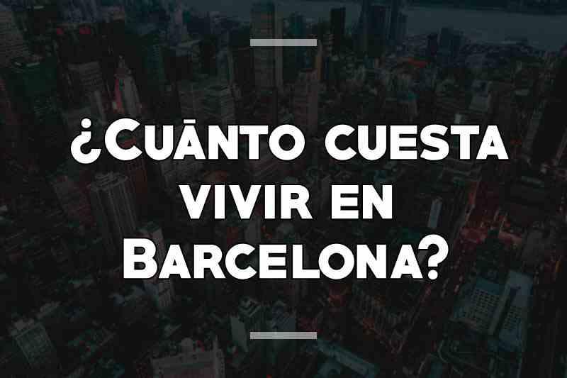 ¿Cuánto cuesta vivir en Barcelona