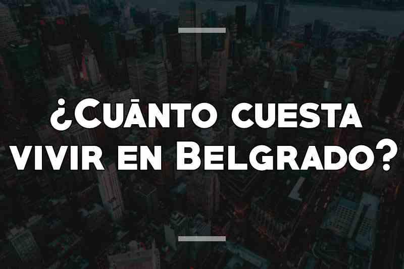 ¿Cuánto cuesta vivir en Belgrado