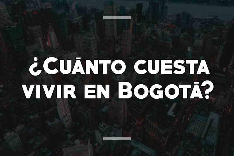 ¿Cuánto cuesta vivir en Bogotá