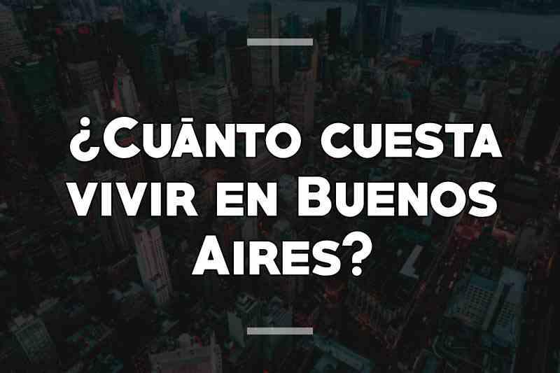 ¿Cuánto cuesta vivir en Buenos Aires