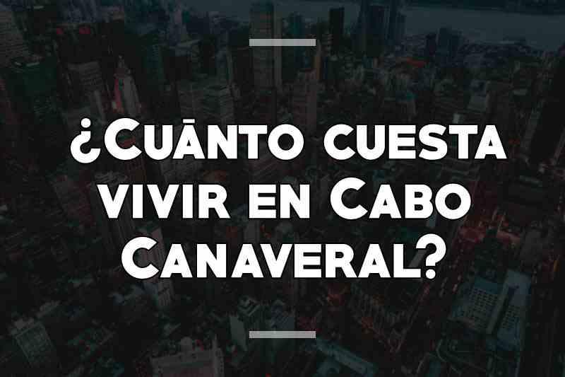 ¿Cuánto cuesta vivir en Cabo Cañaveral