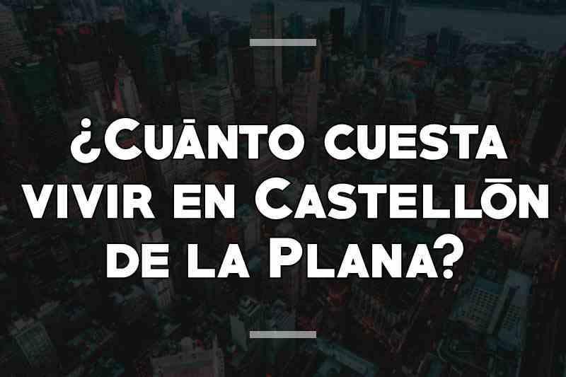 ¿Cuánto cuesta vivir en Castellón de la Plana