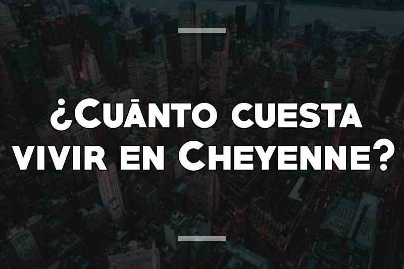 ¿Cuánto cuesta vivir en Cheyenne