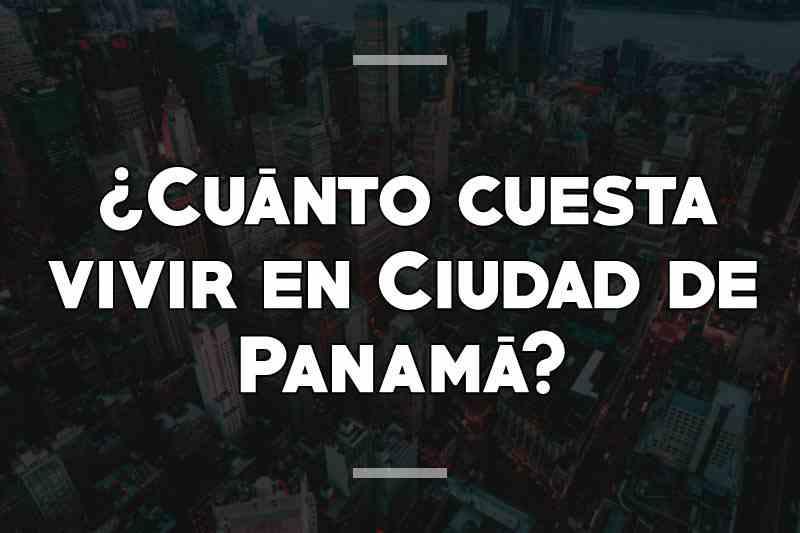 ¿Cuánto cuesta vivir en Ciudad de Panamá