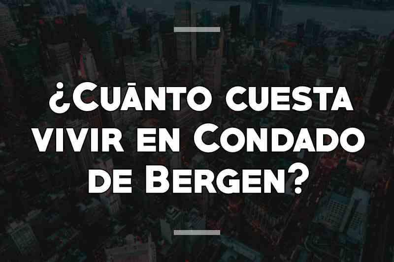 ¿Cuánto cuesta vivir en Condado de Bergen