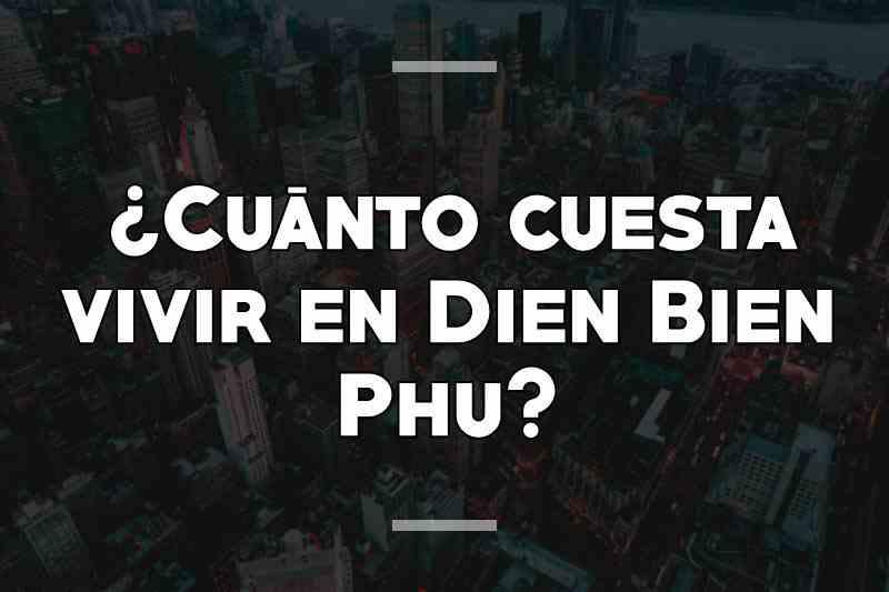 ¿Cuánto cuesta vivir en Dien Bien Phu
