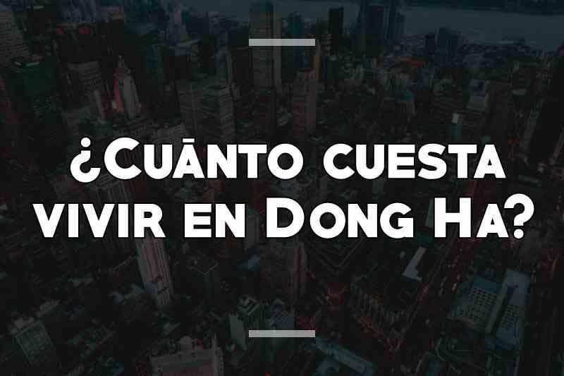 ¿Cuánto cuesta vivir en Dong Ha