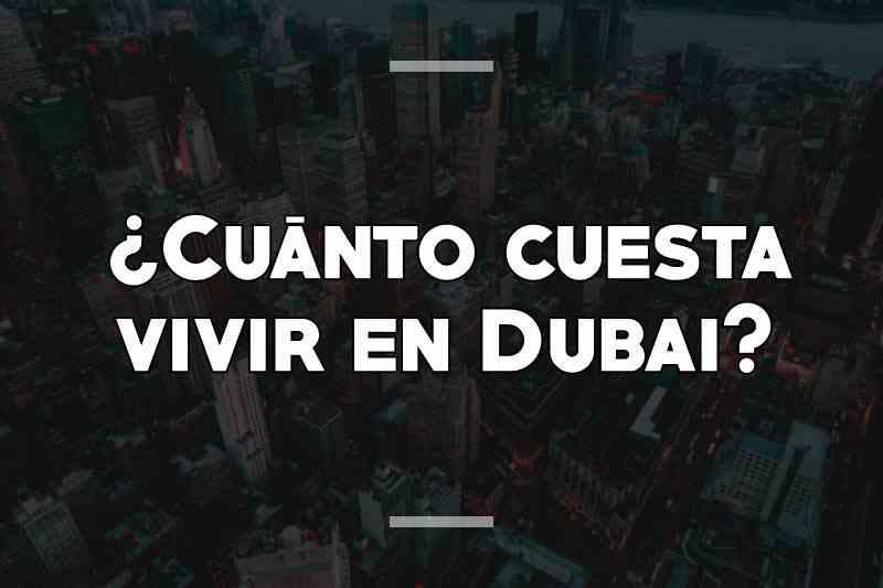 ¿Cuánto cuesta vivir en Dubai