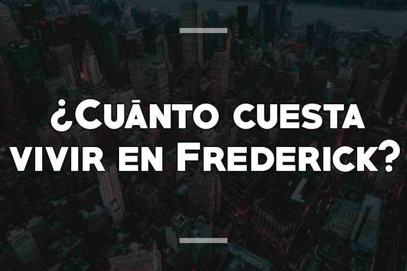 ¿Cuánto cuesta vivir en Frederick