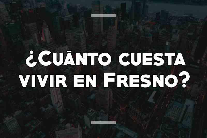 ¿Cuánto cuesta vivir en Fresno