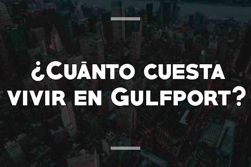 ¿Cuánto cuesta vivir en Gulfport