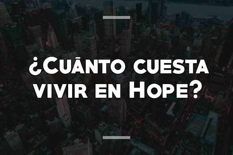 ¿Cuánto cuesta vivir en Hope