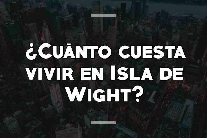 Cuánto cuesta vivir en Isla de Wight, Reino Unido?