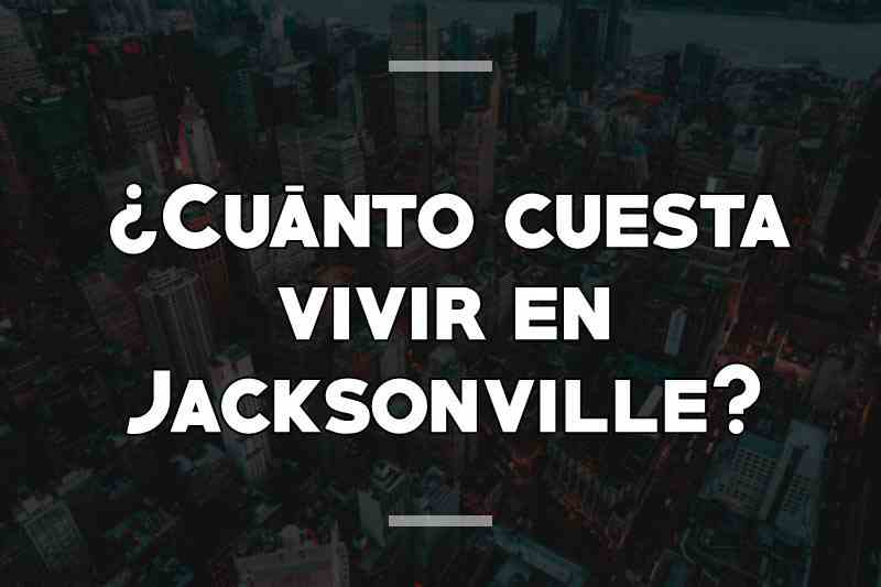 ¿Cuánto cuesta vivir en Jacksonville