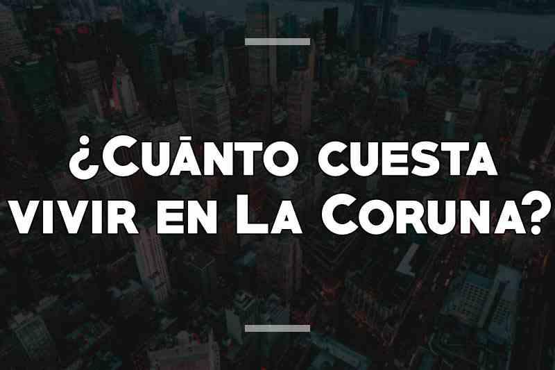 ¿Cuánto cuesta vivir en La Coruña