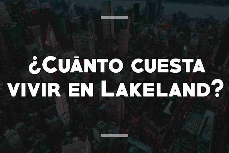 ¿Cuánto cuesta vivir en Lakeland