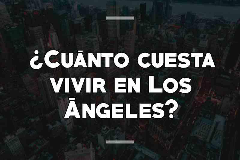 ¿Cuánto cuesta vivir en Los Ángeles