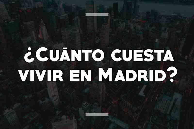¿Cuánto cuesta vivir en Madrid