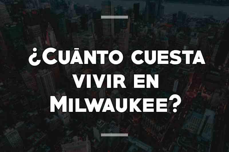 ¿Cuánto cuesta vivir en Milwaukee
