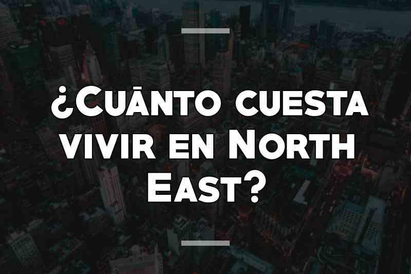 ¿Cuánto cuesta vivir en North East