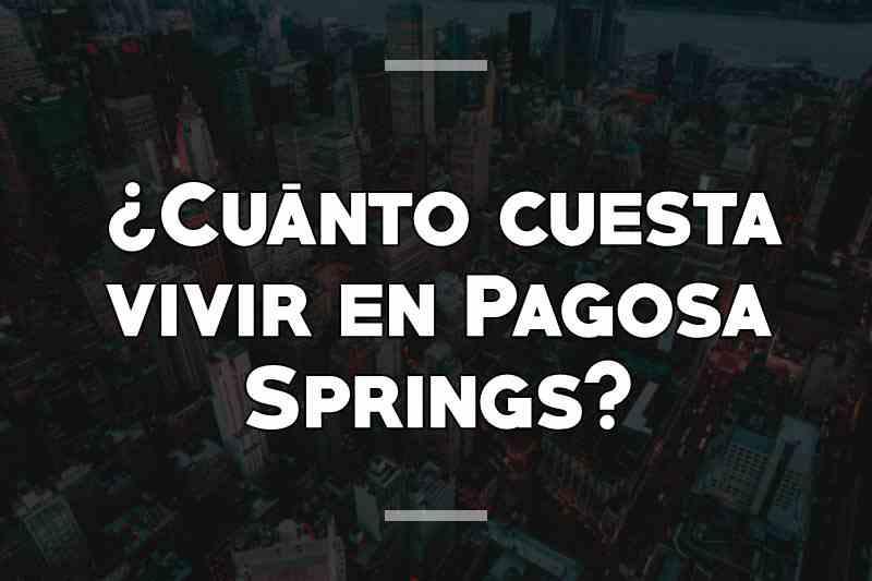 ¿Cuánto cuesta vivir en Pagosa Springs