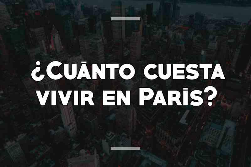 ¿Cuánto cuesta vivir en París