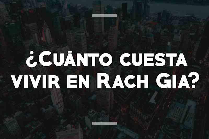 ¿Cuánto cuesta vivir en Rach Gia