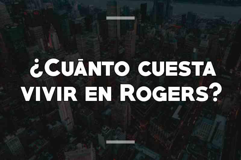 ¿Cuánto cuesta vivir en Rogers