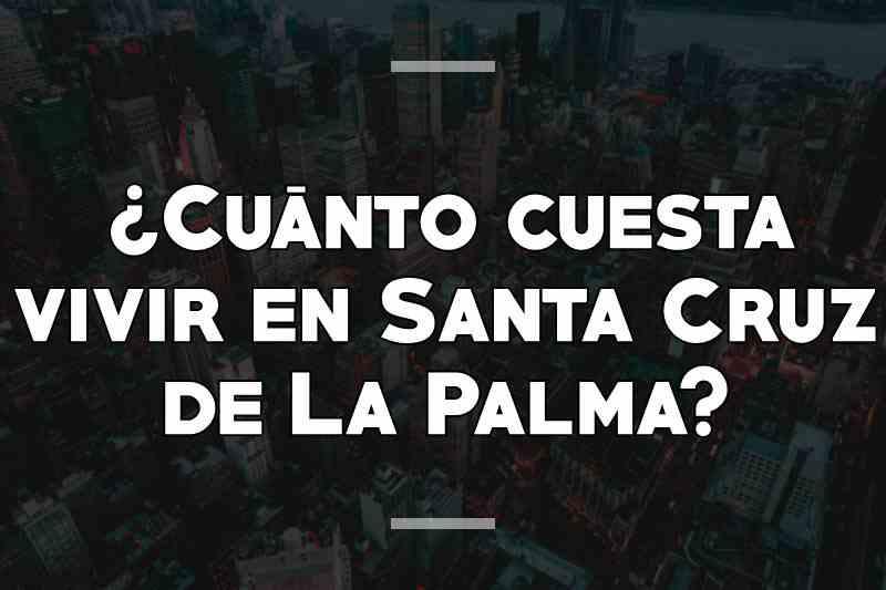 ¿Cuánto cuesta vivir en Santa Cruz de La Palma