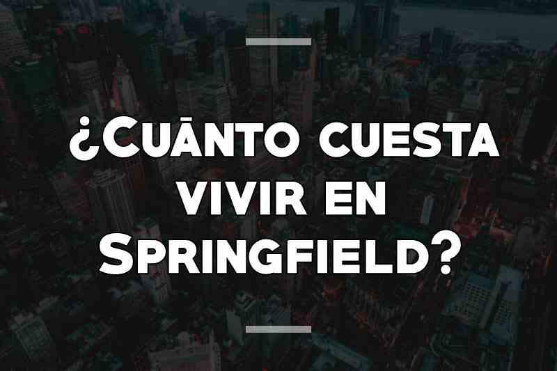 ¿Cuánto cuesta vivir en Springfield