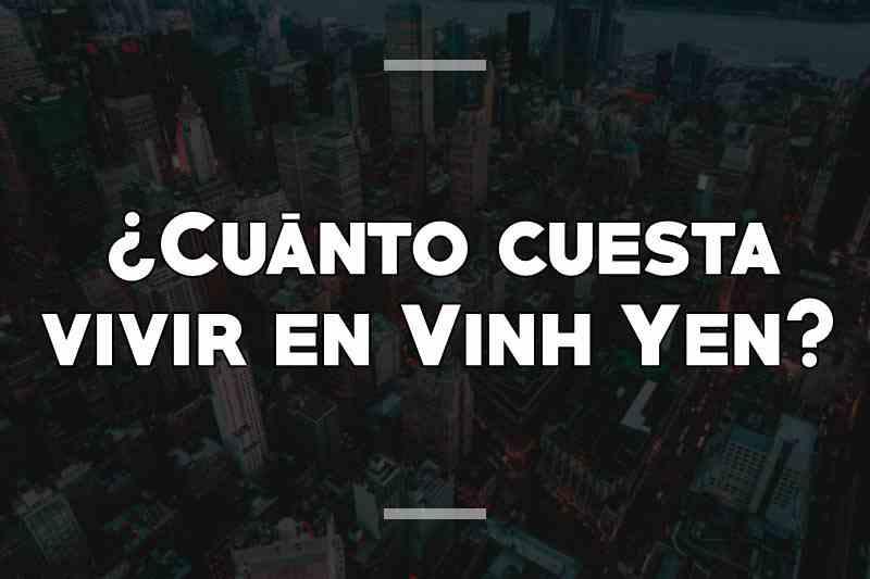 ¿Cuánto cuesta vivir en Vinh Yen
