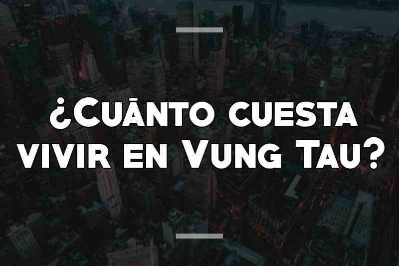 ¿Cuánto cuesta vivir en Vung Tau