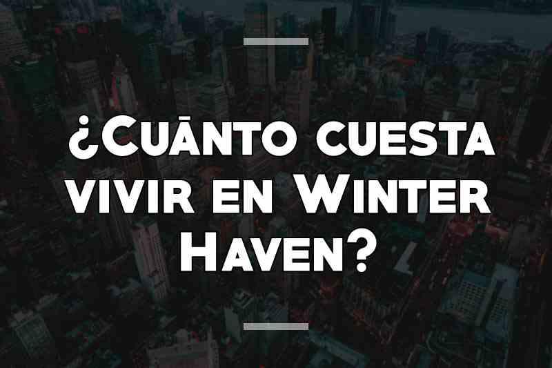 ¿Cuánto cuesta vivir en Winter Haven